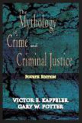 The Mythology of Crime and Criminal Justice 9781577663584