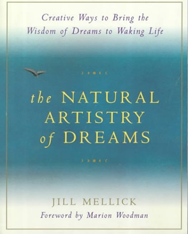 The Natural Artistry of Dreams: Creative Ways to Bring the Wisdom of Dreams to Waking Life 9781573240192