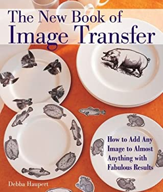 The New Book of Image Transfer: How to Add Any Image to Almost Anything with Fabulous Results 9781579905293