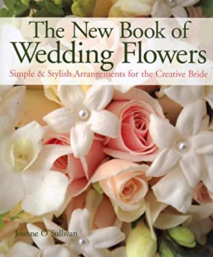 The New Book of Wedding Flowers: Simple & Stylish Arrangements for the Creative Bride 9781579904654