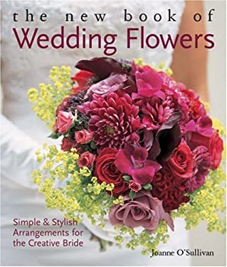 The New Book of Wedding Flowers: Simple & Stylish Arrangements for the Creative Bride 9781579909604