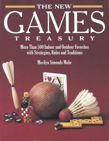 The New Games Treasury: More Than 500 Indoor and Outdoor Favorites with Strategies, Rules and Traditions 9781576300589