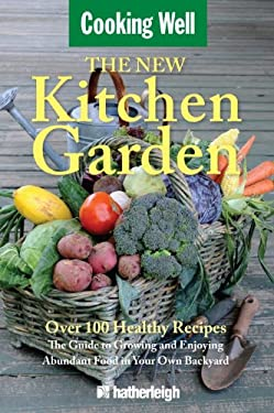 The New Kitchen Garden: The Guide to Growing and Enjoying Abundant Food in Your Own Backyard 9781578263318