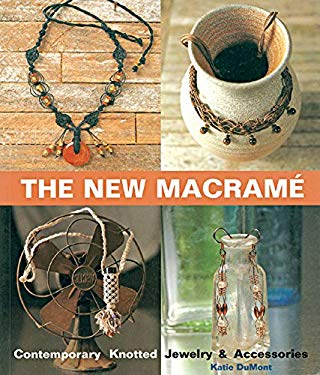 The New Macrame: Contemporary Knotted Jewelry and Accessories 9781579902278