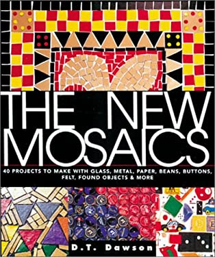 The New Mosaics: 40 Projects to Make with Glass, Metal, Paper, Beans, Buttons, Felt, Found Objects & More 9781579902261