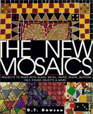 The New Mosaics: 40 Projects to Make with Glass, Metal, Paper, Beans, Buttons, Felt, Found Objects & More 9781579901387