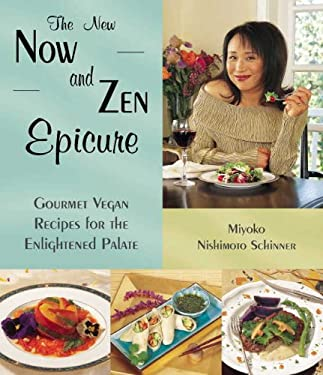 The New Now and Zen Epicure: Gourmet Vegan Recipes for the Enlightened Palate 9781570671142