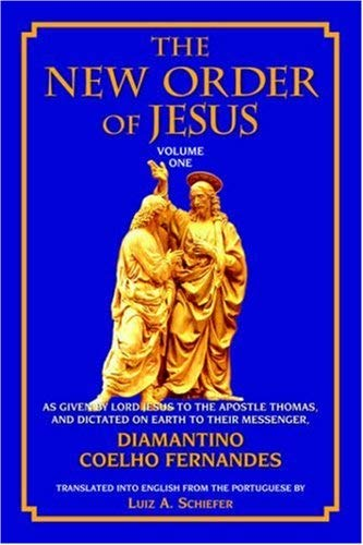 The New Order of Jesus: Volume One: As Given by Lord Jesus to the Apostle Thomas 9781577331681