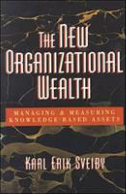 The New Organizational Wealth: Managing and Measuring Knowledge-Based Assets 9781576750148