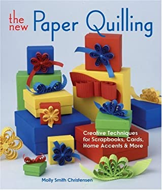 The New Paper Quilling: Creative Techniques for Scrapbooks, Cards, Home Accents & More 9781579906917