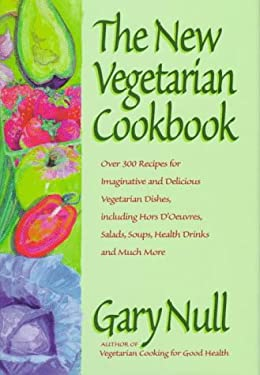 The New Vegetarian Cookbook: Over 300 Recipes for Imaginative and Delicious Vegetarian Dishes, Including Hors D'Oeuvres, Salads, Soups, Health Drin 9781578660148
