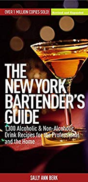 The New York Bartender's Guide: 1,300 Alcoholic and Non-Alcoholic Drink Recipes for the Professional and the Home 9781579124700