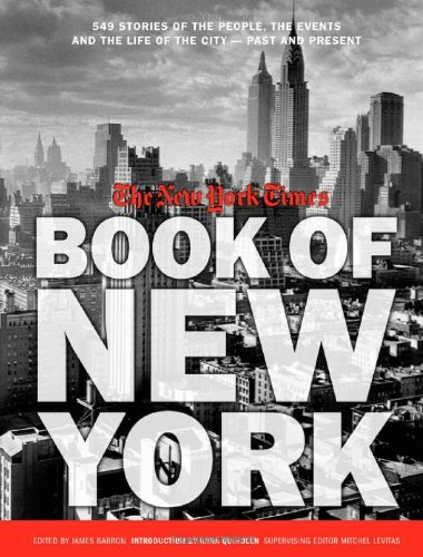 The New York Times Book of New York: 549 Stories of the People, the Events and the Life of the City--Past and Present 9781579128012