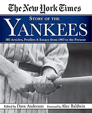 The New York Times Story of the Yankees: 382 Articles, Profiles & Essays from 1903 to Present