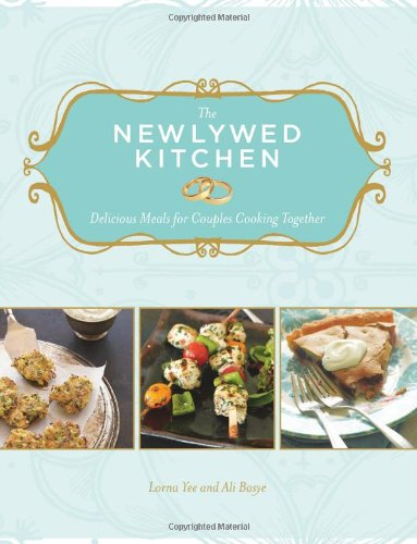 The Newlywed Kitchen: Delicious Meals for Couples Cooking Together 9781570616327