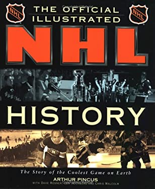 The Official Illustrated NHL History: The Story of the Coolest Game on Earth 9781572433441