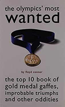 The Olympic's Most Wanted: The Top 10 Book of the Olympics' Gold Medal Gaffes, Improbable Triumphs, and Other Oddities 9781574884135