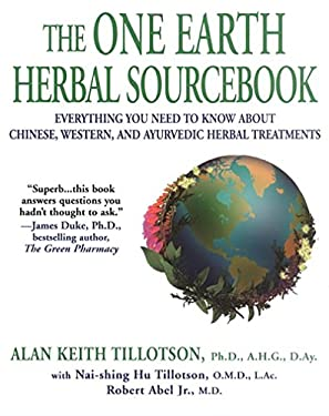 The One Earth Herbal Sourcebook: Everything You Need to Know about Chinese, Western, and Ayurvedic Herbal Treatments 9781575666174
