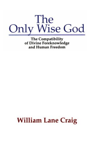 The Only Wise God: The Compatibility of Divine Foreknowledge and Human Freedom 9781579103163