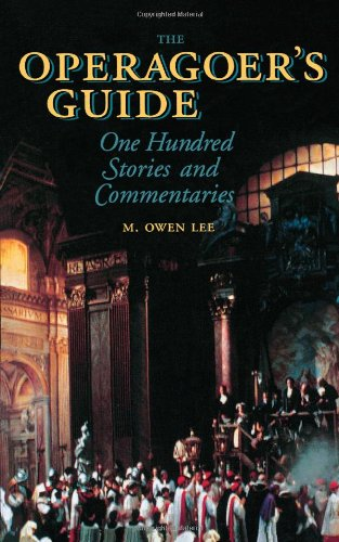 The Operagoer's Guide: One Hundred Stories and Commentaries 9781574670653