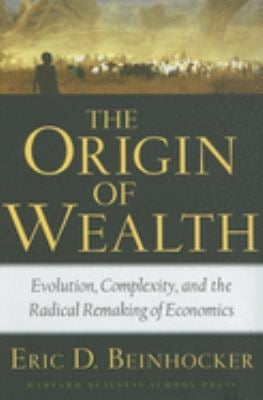 The Origin of Wealth: Evolution, Complexity, and the Radical Remaking of Economics 9781578517770