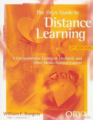 The Oryx Guide to Distance Learning: A Comprehensive Listing of Electronic and Other Media-Assisted Courses 9781573560733
