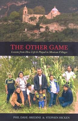 The Other Game: Lessons from How Life Is Played in Mexican Villages 9781570757808