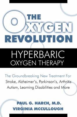 The Oxygen Revolution: Hyperbaric Oxygen Therapy: The Groundbreaking New Treatment for Stroke, Alzheimer's, Parkinson's, Arthritis, Autism, L 9781578263264