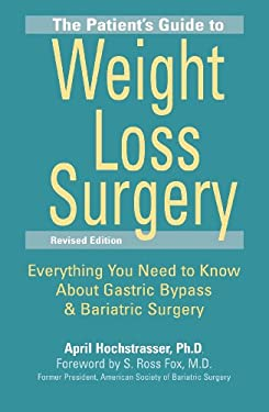 The Patient's Guide to Weight Loss Surgery: Everything You Need to Know about Gastric Bypass & Bariatric Surgery 9781578263158