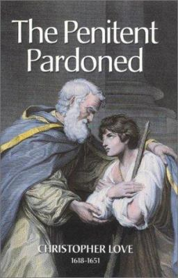 The Penitent Pardoned: A Treatise Wherein is Handled the Duty of Confession of Sin and the Privilege of the Pardon of Sin 9781573581257