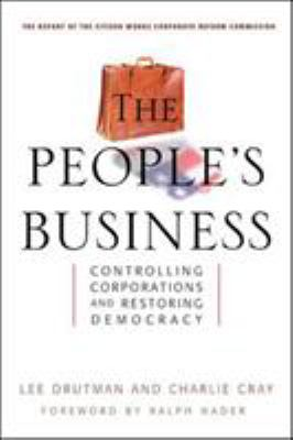 The People's Business: Controlling Corporations and Restoring Democracy 9781576753095