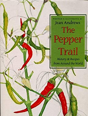 The Pepper Trail: History & Recipes from Around the World 9781574410709
