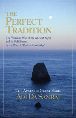 The Perfect Tradition: The Wisdom-Way of the Ancient Sages and Its Fulfillment in the Way of Perfect Knowledge 9781570971976