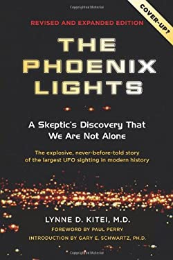 The Phoenix Lights: A Skeptics Discovery That We Are Not Alone 9781571746320