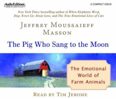 The Pig Who Sang to the Moon: The Emotional World of Farm Animals 9781572703728