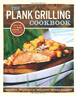 The Plank Grilling Cookbook: Infuse Food with More Flavor Using Wood Planks 9781570614743