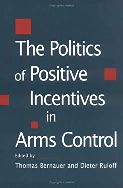 The Politics of Positive Incentives in Arms Control 9781570033018