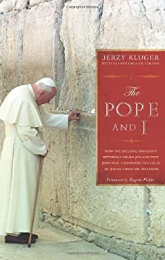 The Pope and I: How the Lifelong Friendship Between a Polish Jew and Pope John Paul II Advanced the Cause of Jewish-Christian Relation 9781570759703
