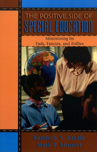 The Positive Side of Special Education: Minimizing Its Fads, Fancies, and Follies 9781578860975