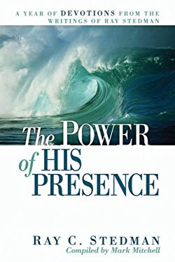 The Power of His Presence: A Year of Devotions from the Writings of Ray Stedman 9781572931527