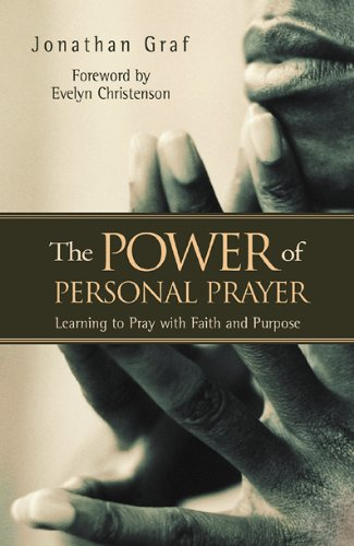 The Power of Personal Prayer: Learning to Pray with Faith and Purpose 9781576832752