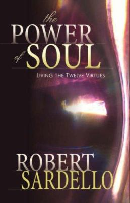 The Power of Soul: Living the Twelve Virtues 9781571743190