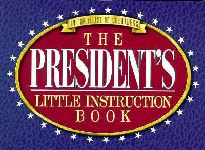 The President's Little Instruction Book 9781577570080