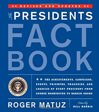 The Presidents Fact Book: The Achievements, Campaigns, Events, Triumphs, Tragedies and Legacies of Every President from George Washington to Bar 9781579128890