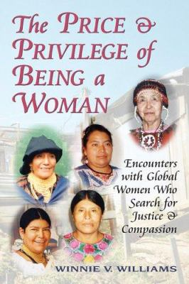 The Price and Privilege of Being a Woman: Encounters with Global Women Who Search for Justice and Compassion 9781577331841