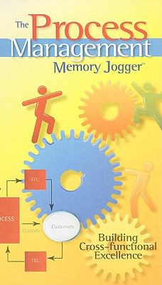 The Process Management Memory Jogger: Building Cross-Functional Excellence 9781576811085
