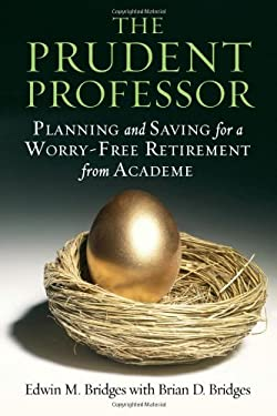 The Prudent Professor: Planning and Saving for a Worry-Free Retirement from Academe 9781579224684