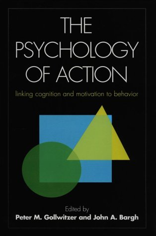The Psychology of Action: Linking Cognition and Motivation to Behavior 9781572300323