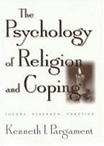 The Psychology of Religion and Coping: Theory, Research, Practice 9781572302143