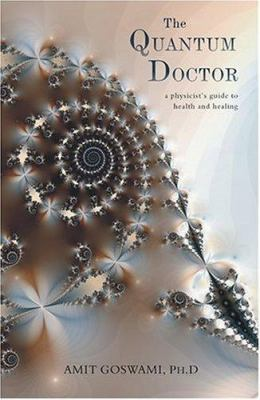 The Quantum Doctor: A Physicist's Guide to Health and Healing 9781571744173